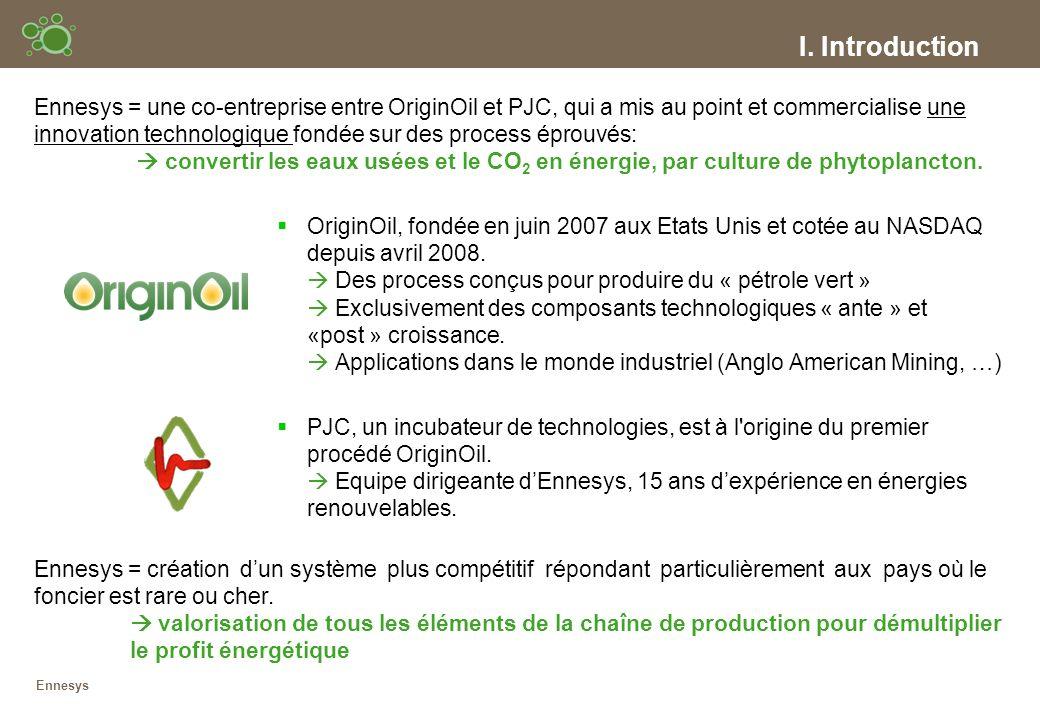 I. Introduction Ennesys = une co-entreprise entre OriginOil et PJC, qui a mis au point et commercialise une innovation technologique fondée sur des pr