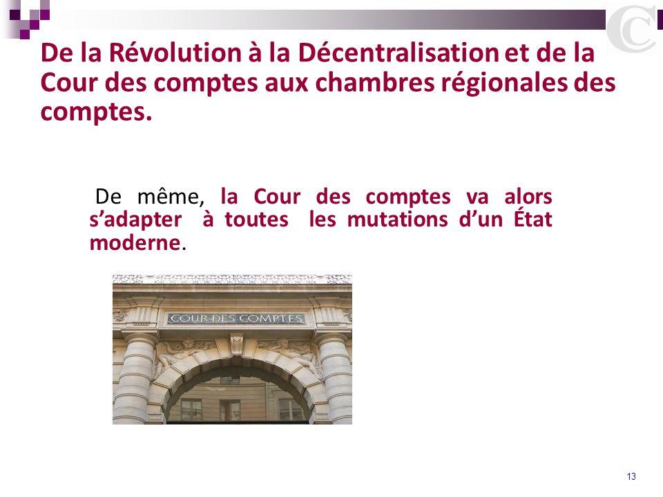 13 De la Révolution à la Décentralisation et de la Cour des comptes aux chambres régionales des comptes. De même, la Cour des comptes va alors sadapte