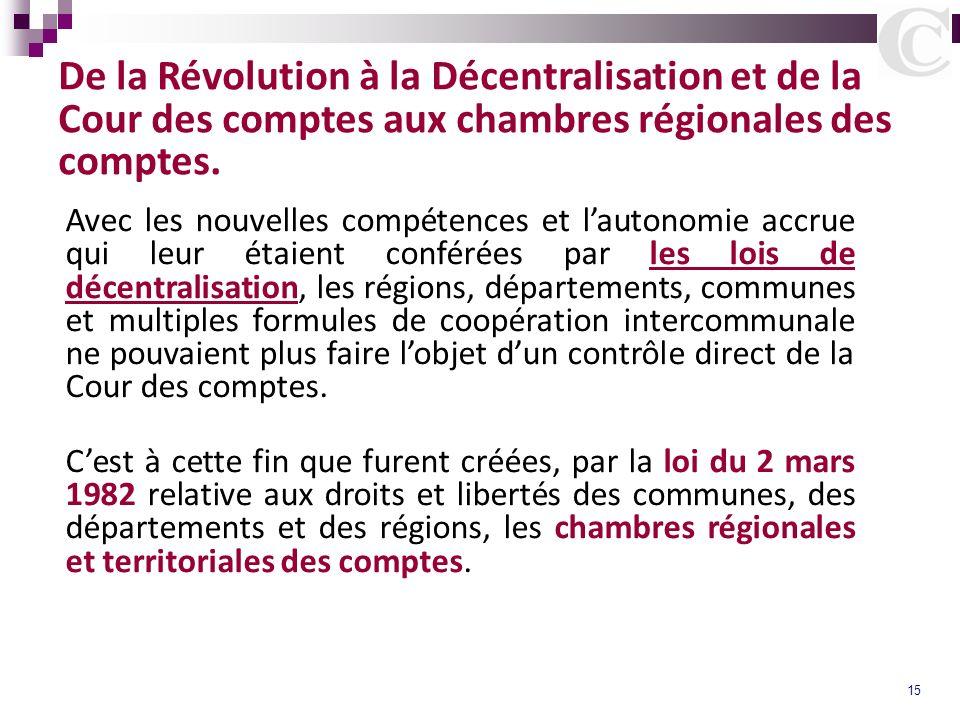 15 De la Révolution à la Décentralisation et de la Cour des comptes aux chambres régionales des comptes. Avec les nouvelles compétences et lautonomie