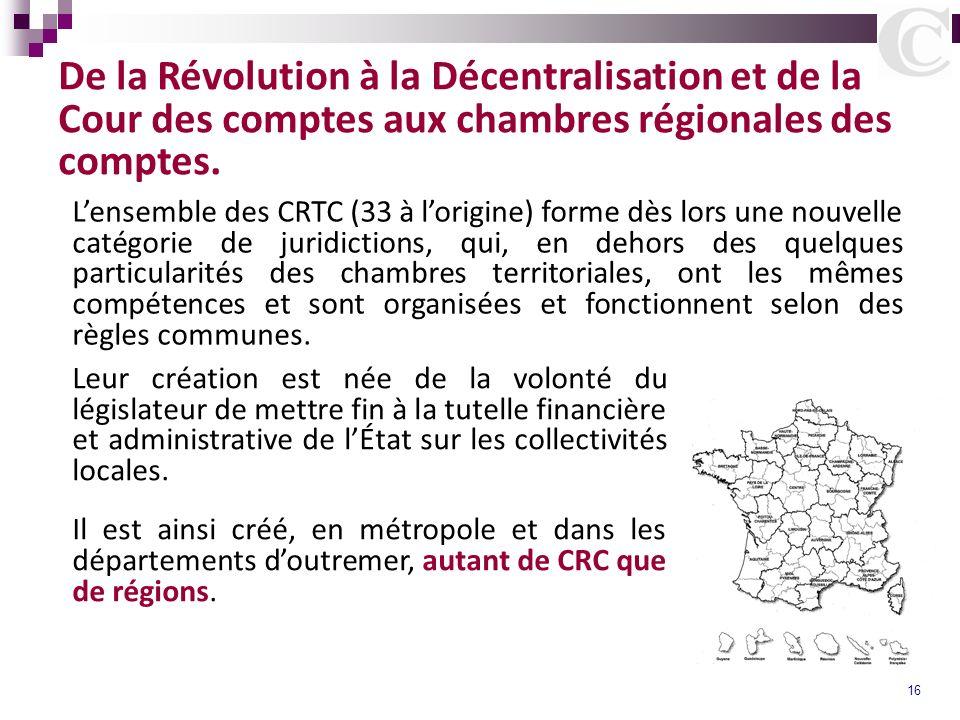 16 De la Révolution à la Décentralisation et de la Cour des comptes aux chambres régionales des comptes. Lensemble des CRTC (33 à lorigine) forme dès