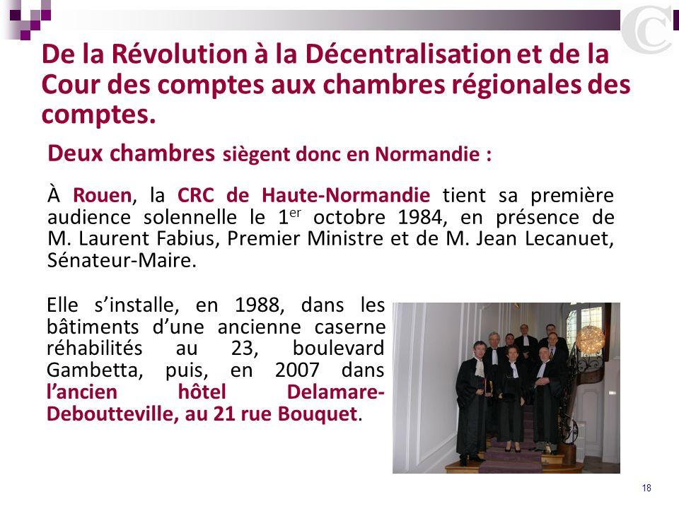 18 De la Révolution à la Décentralisation et de la Cour des comptes aux chambres régionales des comptes. Deux chambres siègent donc en Normandie : À R