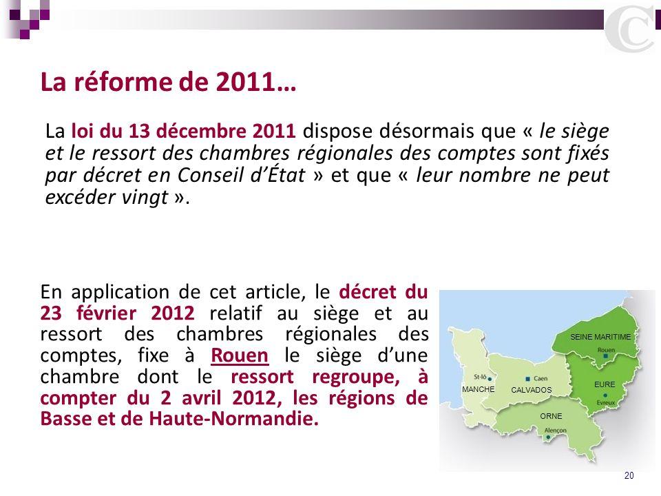 20 La réforme de 2011… La loi du 13 décembre 2011 dispose désormais que « le siège et le ressort des chambres régionales des comptes sont fixés par dé