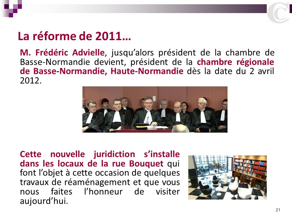 21 La réforme de 2011… M. Frédéric Advielle, jusqualors président de la chambre de Basse-Normandie devient, président de la chambre régionale de Basse
