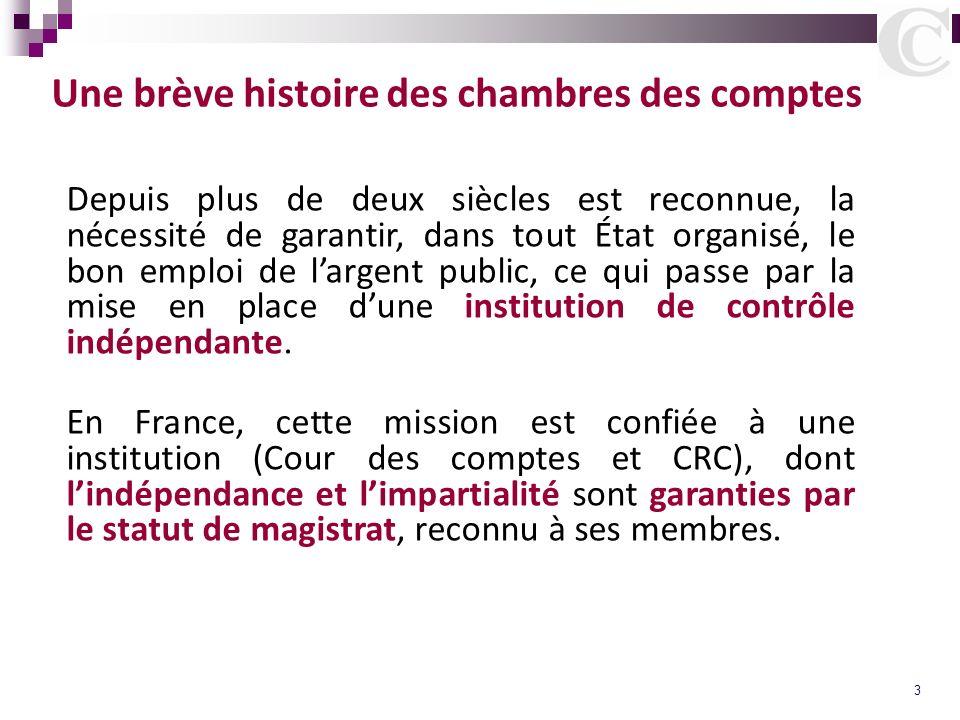 3 Une brève histoire des chambres des comptes Depuis plus de deux siècles est reconnue, la nécessité de garantir, dans tout État organisé, le bon empl