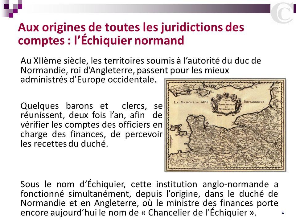 4 Aux origines de toutes les juridictions des comptes : lÉchiquier normand Au XIIème siècle, les territoires soumis à lautorité du duc de Normandie, r