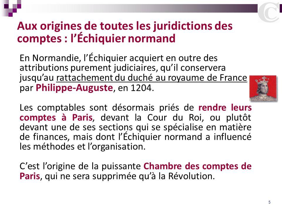 5 Aux origines de toutes les juridictions des comptes : lÉchiquier normand En Normandie, lÉchiquier acquiert en outre des attributions purement judici