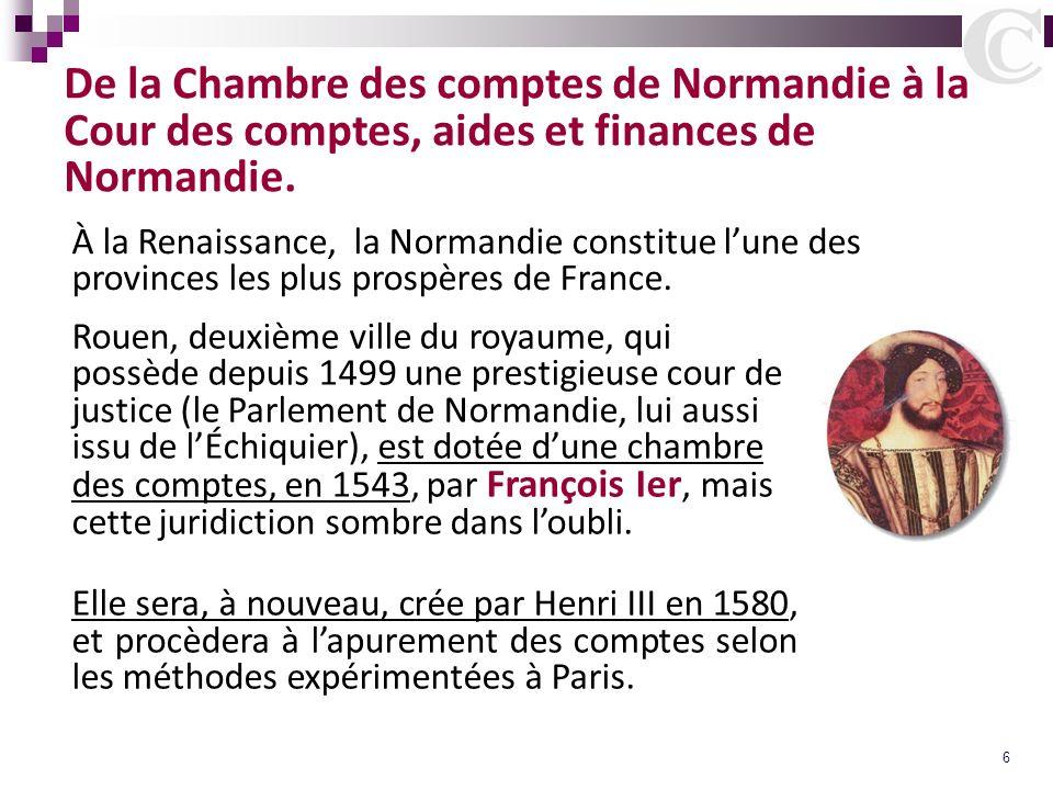 6 De la Chambre des comptes de Normandie à la Cour des comptes, aides et finances de Normandie. À la Renaissance, la Normandie constitue lune des prov