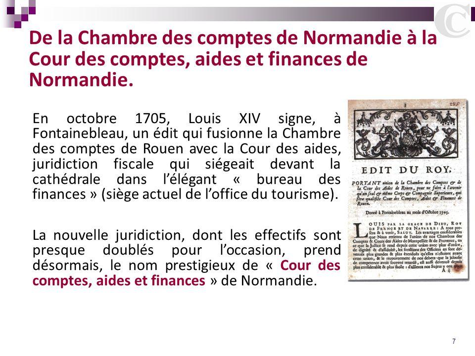 7 De la Chambre des comptes de Normandie à la Cour des comptes, aides et finances de Normandie. En octobre 1705, Louis XIV signe, à Fontainebleau, un