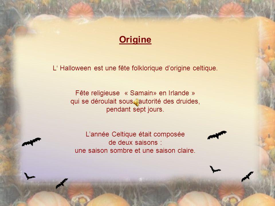 Origine L Halloween est une fête folklorique dorigine celtique.