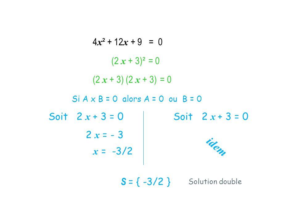 (2 x + 3)² = 0 Si A x B = 0 alors A = 0 ou B = 0 Soit 2 x + 3 = 0 2 x = - 3 x = -3/2 idem S = { -3/2 } 4 x ² + 12 x + 9 = 0 (2 x + 3) (2 x + 3) = 0 So