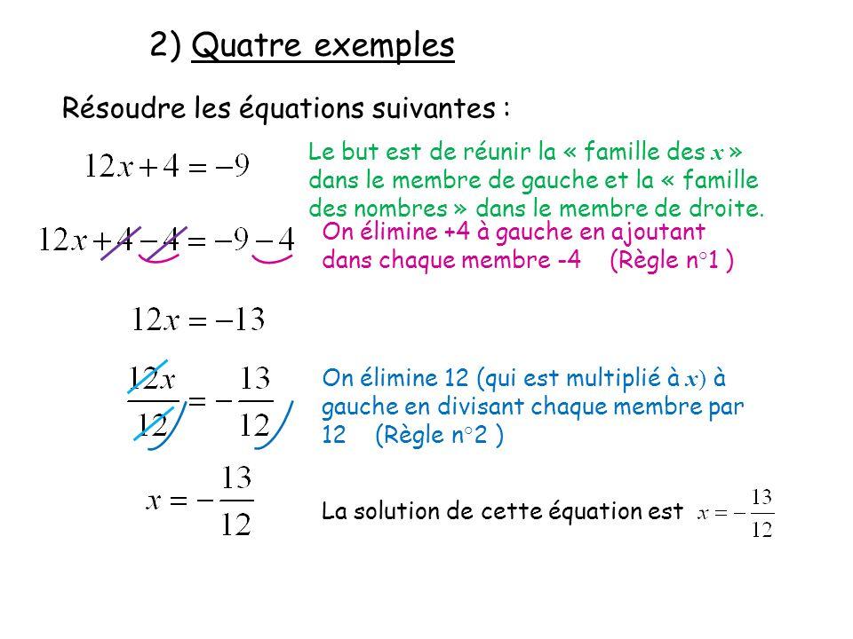 2) Quatre exemples Résoudre les équations suivantes : Le but est de réunir la « famille des x » dans le membre de gauche et la « famille des nombres »