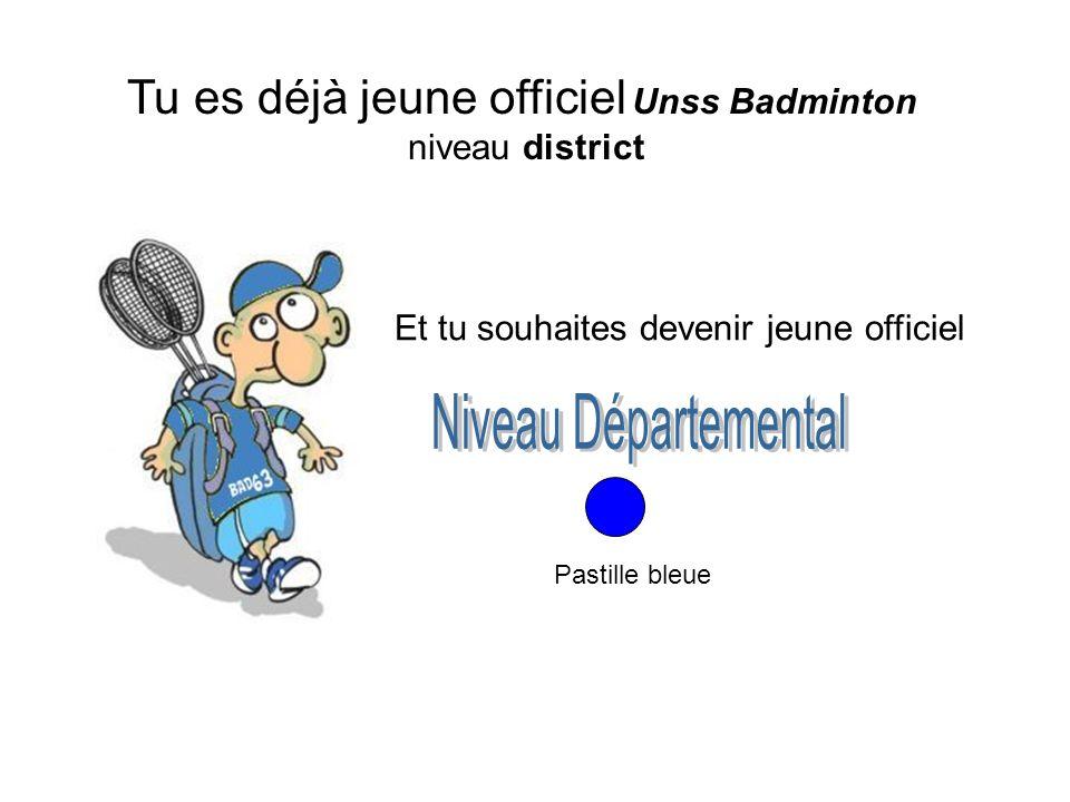 Tu es déjà jeune officiel Unss Badminton niveau district Pastille bleue Et tu souhaites devenir jeune officiel