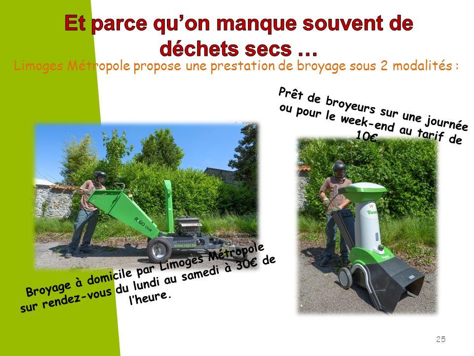 25 Limoges Métropole propose une prestation de broyage sous 2 modalités : Prêt de broyeurs sur une journée ou pour le week-end au tarif de 10. Broyage