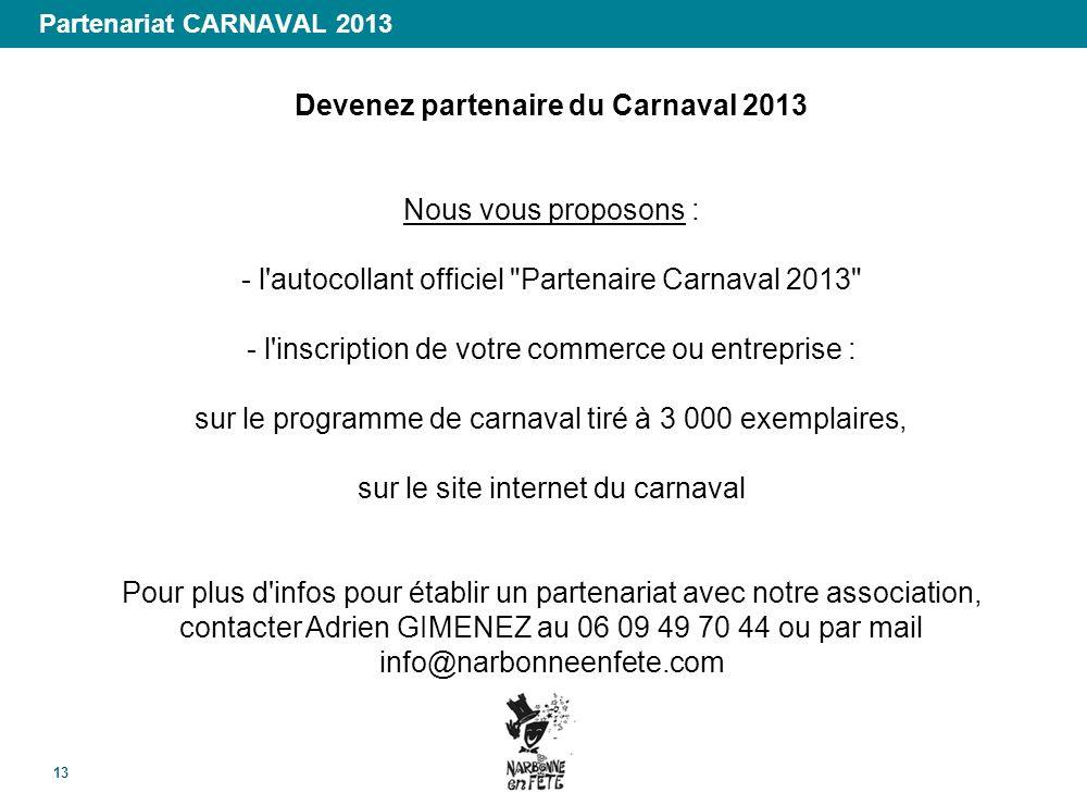 Partenariat CARNAVAL 2013 13 Devenez partenaire du Carnaval 2013 Nous vous proposons : - l'autocollant officiel