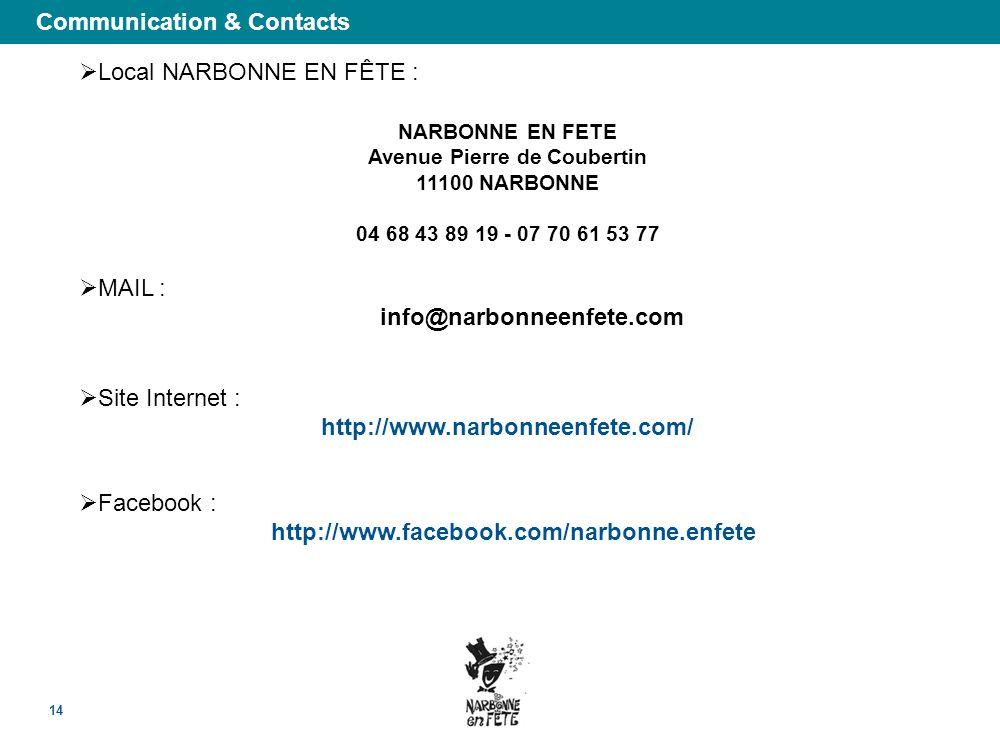 Communication & Contacts 14 Local NARBONNE EN FÊTE : NARBONNE EN FETE Avenue Pierre de Coubertin 11100 NARBONNE 04 68 43 89 19 - 07 70 61 53 77 MAIL :
