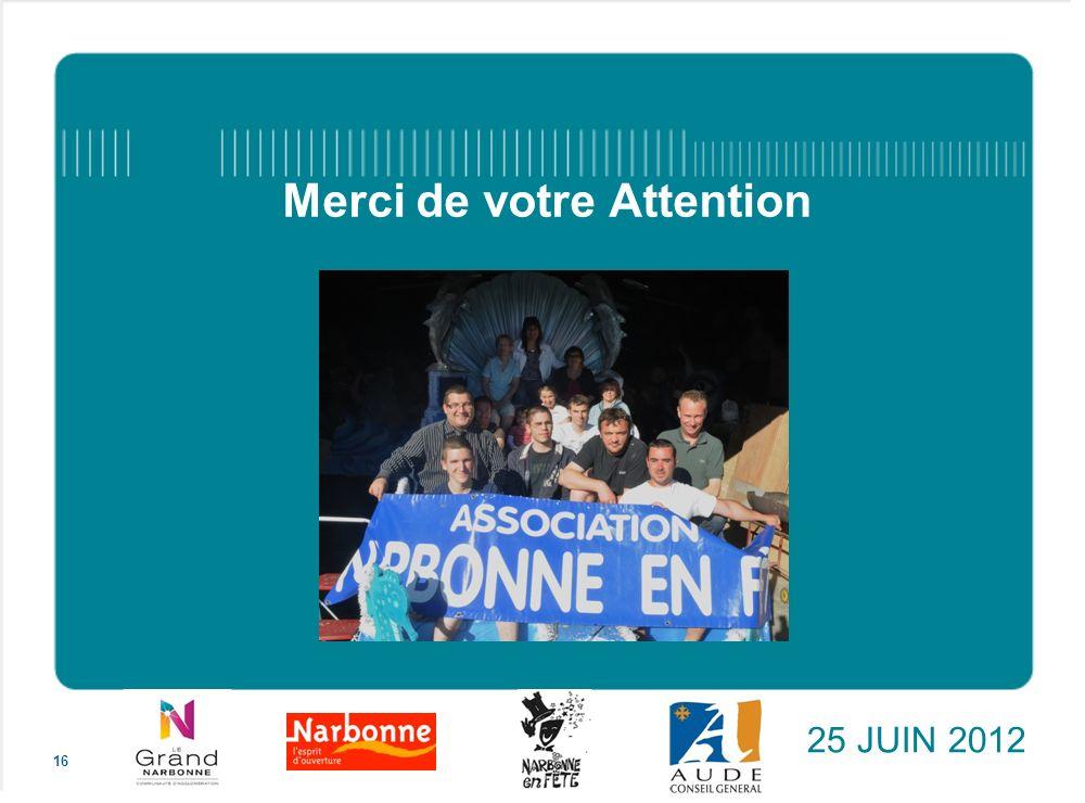 Merci de votre Attention 25 JUIN 2012 16
