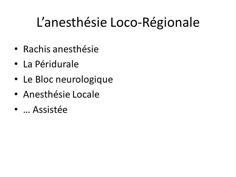 Lanesthésie Loco-Régionale Rachis anesthésie La Péridurale Le Bloc neurologique Anesthésie Locale … Assistée