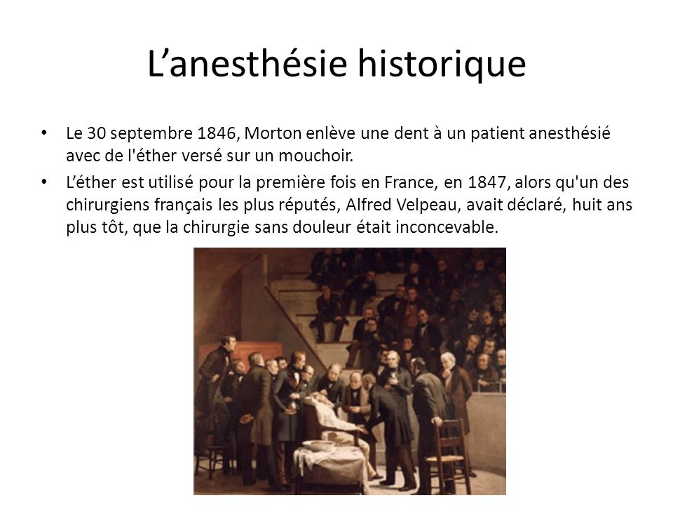 Lanesthésie historique Le 30 septembre 1846, Morton enlève une dent à un patient anesthésié avec de l'éther versé sur un mouchoir. Léther est utilisé
