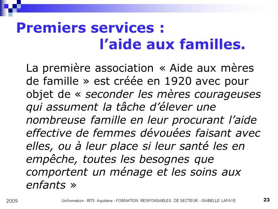 Uniformation - IRTS Aquitaine - FORMATION RESPONSABLES DE SECTEUR - ISABELLE LAFAYE 23 2009 Premiers services : laide aux familles.