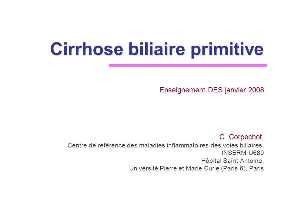 Cirrhose biliaire primitive C. Corpechot, Centre de référence des maladies inflammatoires des voies biliaires, INSERM U680 Hôpital Saint-Antoine, Univ