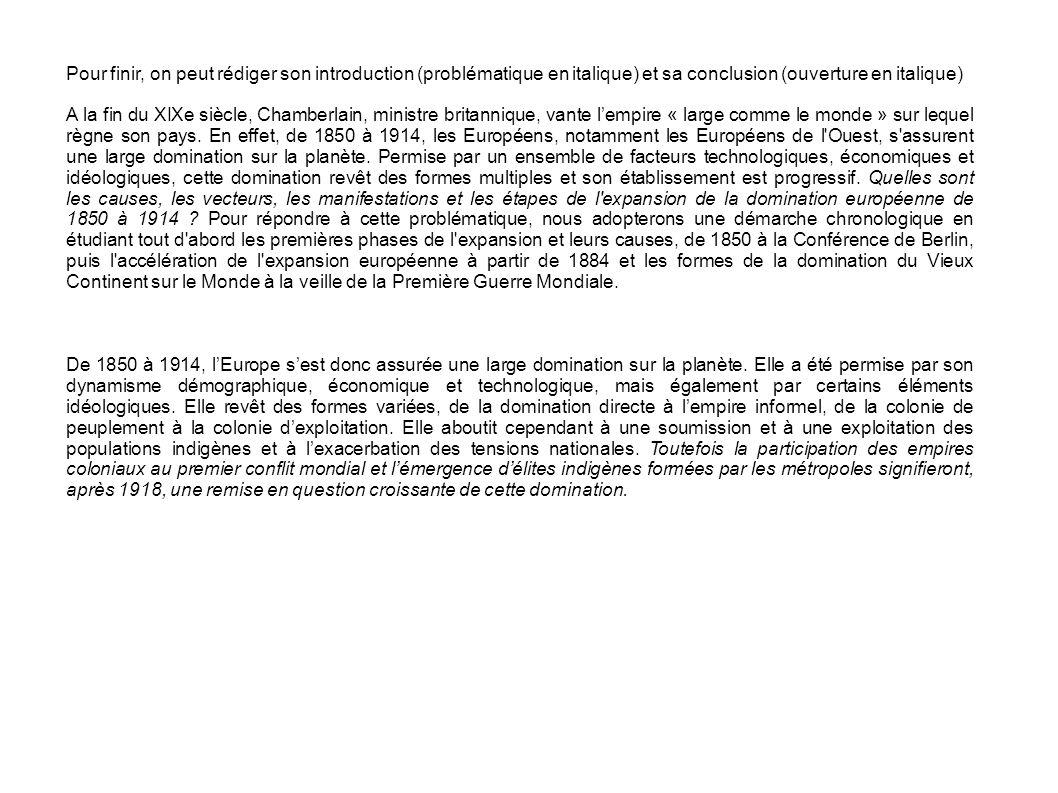 Pour finir, on peut rédiger son introduction (problématique en italique) et sa conclusion (ouverture en italique) A la fin du XIXe siècle, Chamberlain