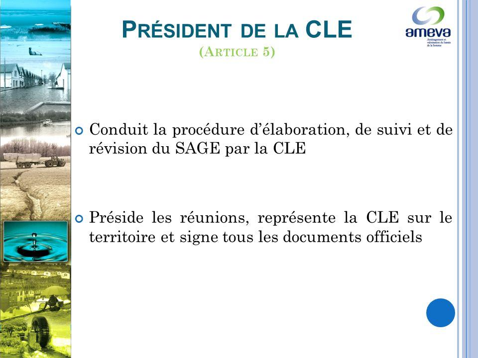 Conduit la procédure délaboration, de suivi et de révision du SAGE par la CLE Préside les réunions, représente la CLE sur le territoire et signe tous les documents officiels P RÉSIDENT DE LA CLE (A RTICLE 5)