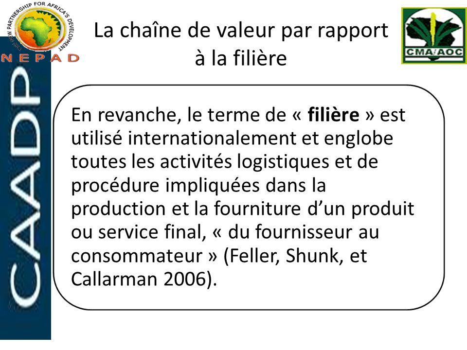 La chaîne de valeur par rapport à la filière En revanche, le terme de « filière » est utilisé internationalement et englobe toutes les activités logis