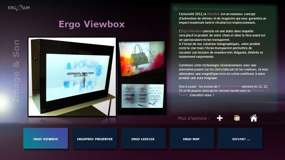 ERGO VIEWBOXERGOPROJ PRESENTERERGO MAPSUIVANT …ERGO LEDFLEX Image & Son Ergo Viewbox Exclusivité 2012, la Viewbox est un nouveau concept danimation de vitrines et de magasins qui vous garantira un impact maximum tant le résultat est impressionnant.