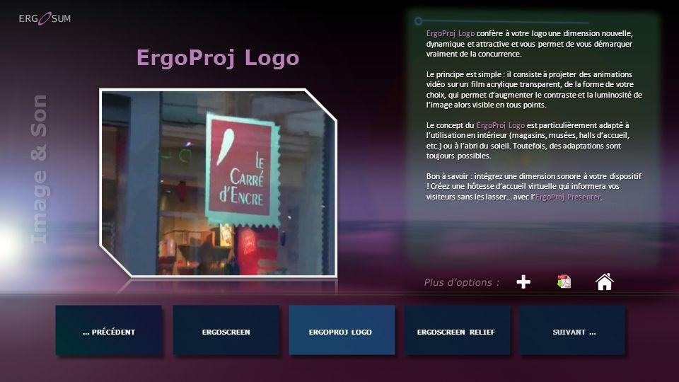 Image & Son … PRÉCÉDENTERGOSCREENERGOSCREEN RELIEFSUIVANT …ERGOPROJ LOGO ErgoProj Logo ErgoProj Logo confère à votre logo une dimension nouvelle, dyna