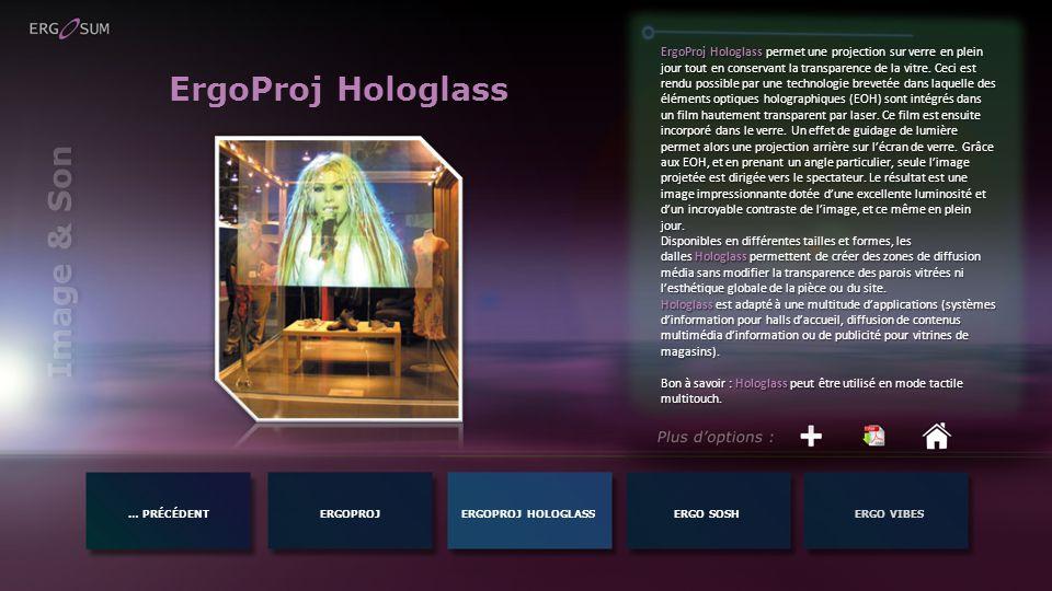 Image & Son … PRÉCÉDENTERGOPROJERGO SOSHERGO VIBESERGOPROJ HOLOGLASS ErgoProj Hologlass ErgoProj Hologlass permet une projection sur verre en plein jour tout en conservant la transparence de la vitre.
