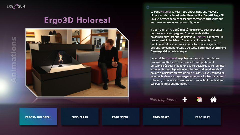 Ergo3D Holoreal ERGO3D HOLOREALERGO FLASH Le pack Holoreal va vous faire entrer dans une nouvelle dimension de lanimation des lieux publics.