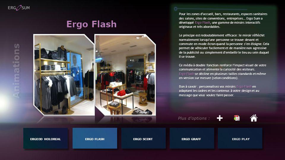 Ergo Flash ERGO3D HOLOREALERGO FLASH Pour les zones daccueil, bars, restaurants, espaces sanitaires des salons, sites de conventions, entreprises… Ergo Sum a développé Ergo Flash, une gamme de miroirs interactifs originaux et très abordables.
