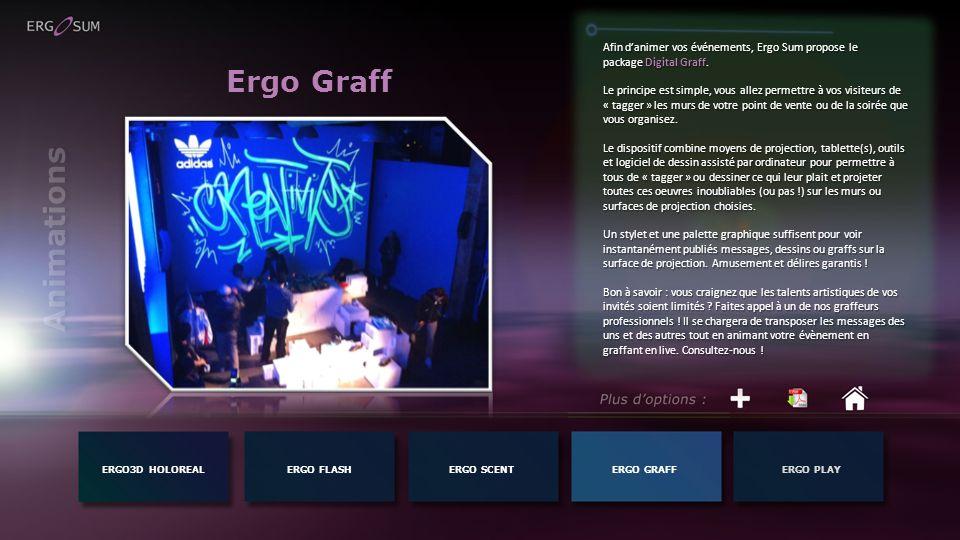 Ergo Graff ERGO3D HOLOREALERGO FLASH Afin danimer vos événements, Ergo Sum propose le package Digital Graff. Le principe est simple, vous allez permet