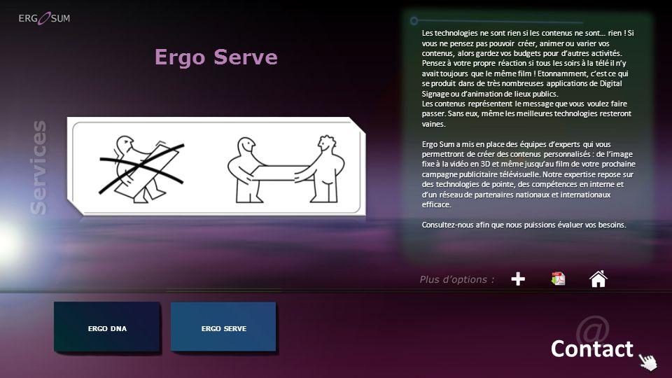 Ergo Serve ERGO DNAERGO SERVE Les technologies ne sont rien si les contenus ne sont… rien ! Si vous ne pensez pas pouvoir créer, animer ou varier vos