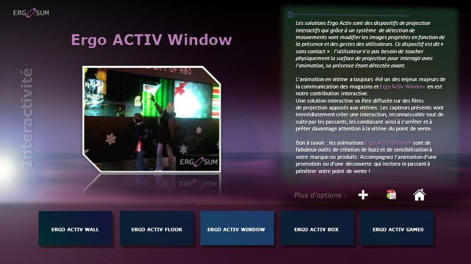 Ergo ACTIV Window Les solutions Ergo Activ sont des dispositifs de projection interactifs qui grâce à un système de détection de mouvements vont modif