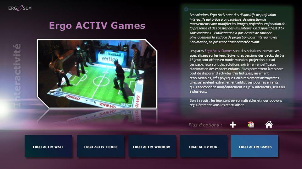 Ergo ACTIV Games Les solutions Ergo Activ sont des dispositifs de projection interactifs qui grâce à un système de détection de mouvements vont modifi