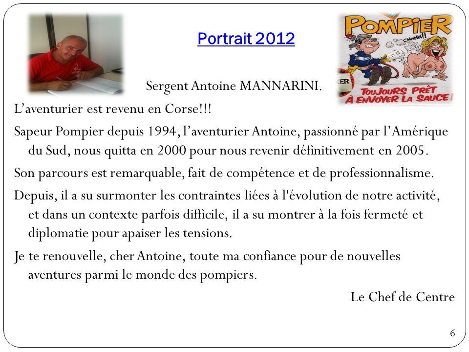 Portrait 2012 Sergent Antoine MANNARINI. Laventurier est revenu en Corse!!! Sapeur Pompier depuis 1994, laventurier Antoine, passionné par lAmérique d
