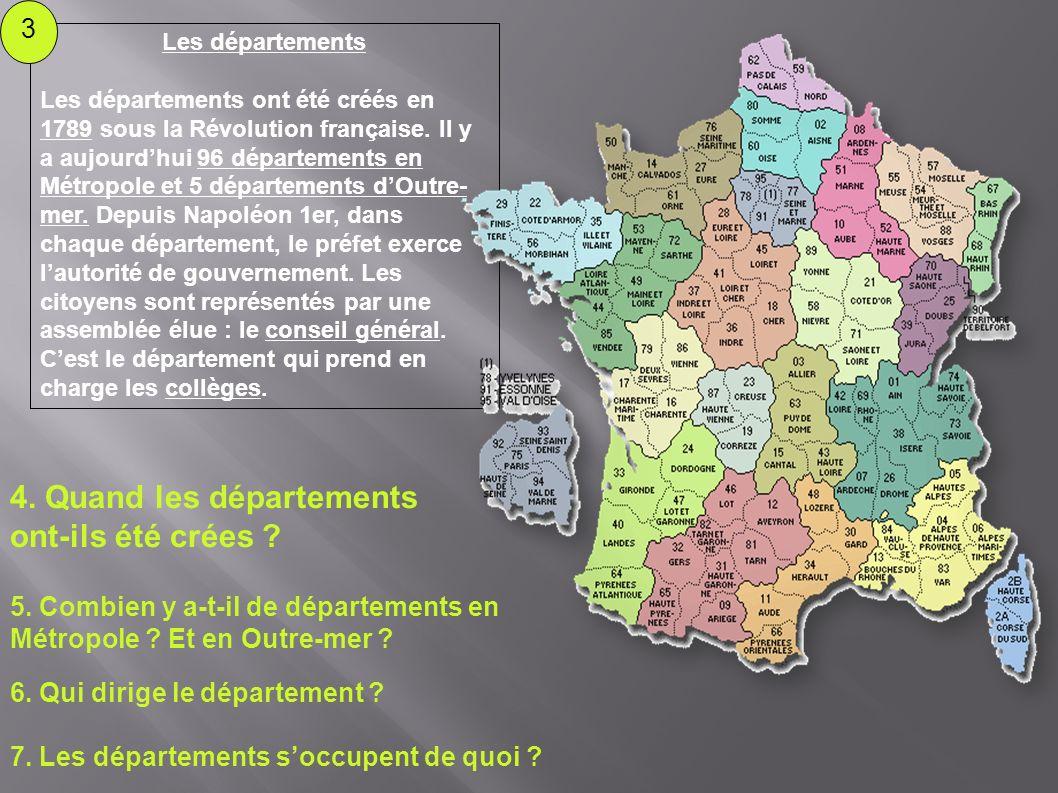 Les départements Les départements ont été créés en 1789 sous la Révolution française. Il y a aujourdhui 96 départements en Métropole et 5 départements