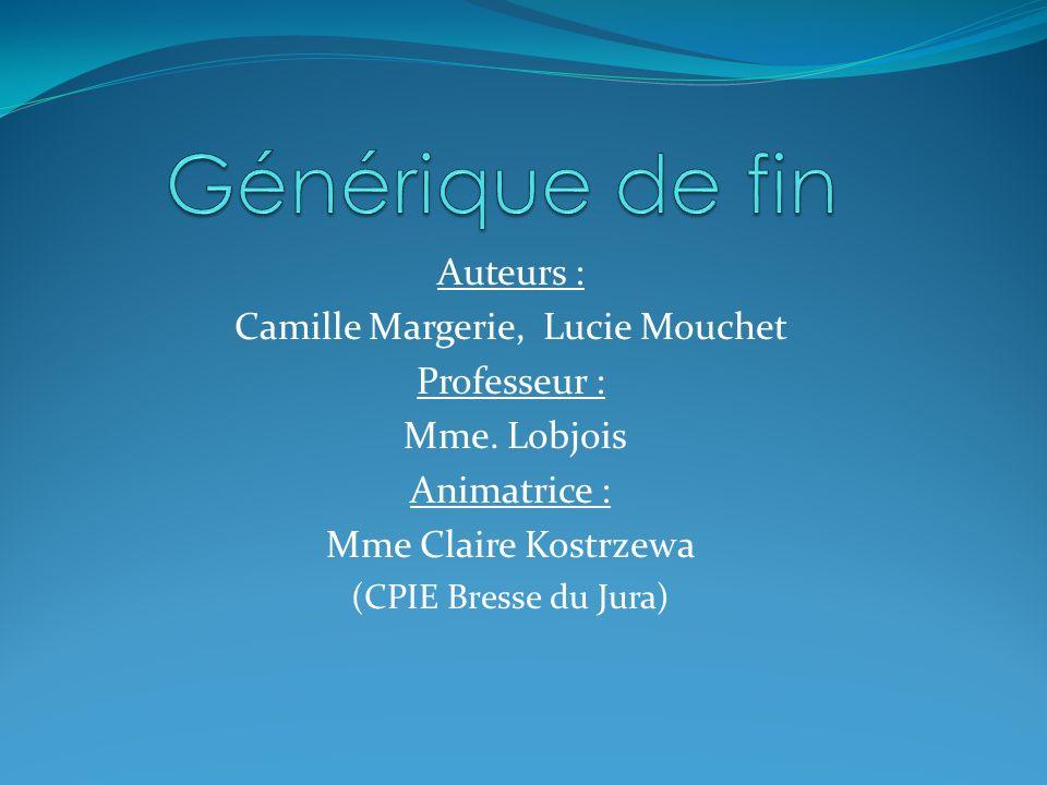Auteurs : Camille Margerie, Lucie Mouchet Professeur : Mme. Lobjois Animatrice : Mme Claire Kostrzewa (CPIE Bresse du Jura)