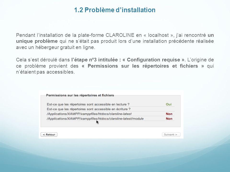 1.2 Problème dinstallation Pendant linstallation de la plate-forme CLAROLINE en « localhost », jai rencontré un unique problème qui ne sétait pas produit lors dune installation précédente réalisée avec un hébergeur gratuit en ligne.