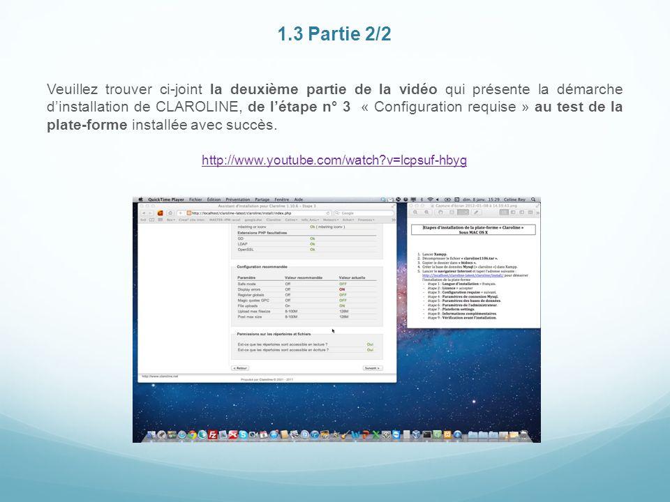 1.3 Partie 2/2 Veuillez trouver ci-joint la deuxième partie de la vidéo qui présente la démarche dinstallation de CLAROLINE, de létape n° 3 « Configuration requise » au test de la plate-forme installée avec succès.