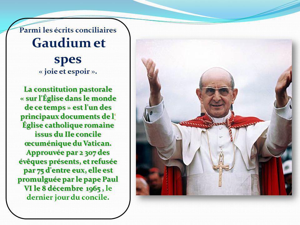 Parmi les écrits conciliaires Gaudium et spes « joie et espoir ».