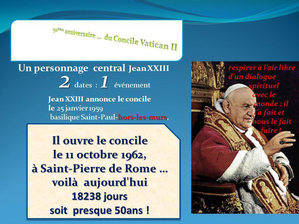 Il ouvre le concile le 11 octobre 1962, à Saint-Pierre de Rome … voilà aujourd hui 18238 jours soit presque 50ans .