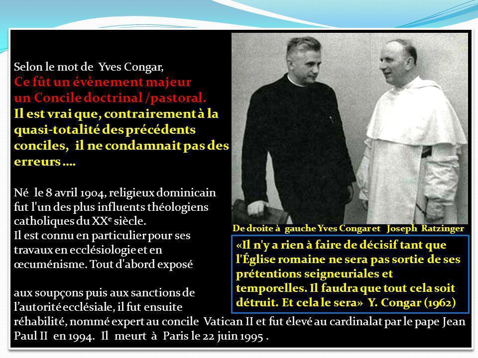 Selon le mot de Yves Congar, Ce fût un évènement majeur un Concile doctrinal /pastoral.