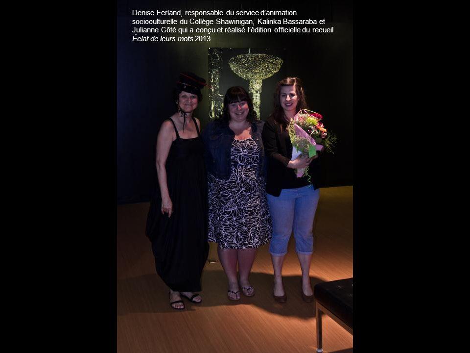 Denise Ferland, responsable du service danimation socioculturelle du Collège Shawinigan, Kalinka Bassaraba et Julianne Côté qui a conçu et réalisé lédition officielle du recueil Éclat de leurs mots 2013