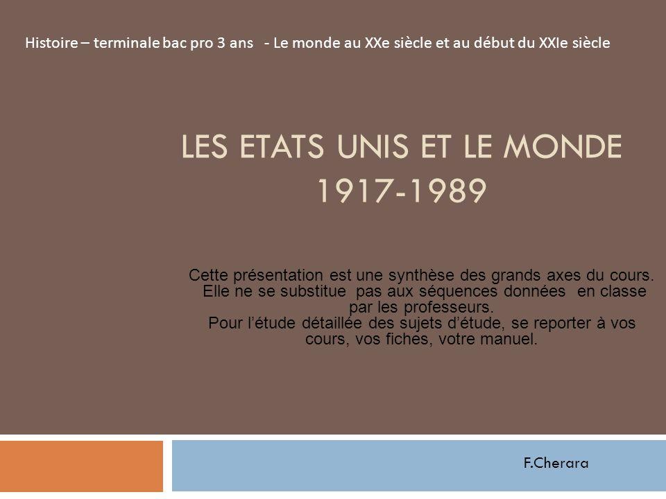 LES ETATS UNIS ET LE MONDE 1917-1989 Cette présentation est une synthèse des grands axes du cours. Elle ne se substitue pas aux séquences données en c