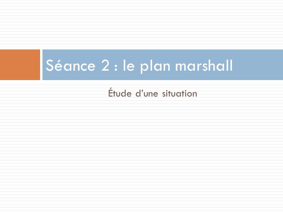 Étude dune situation Séance 2 : le plan marshall