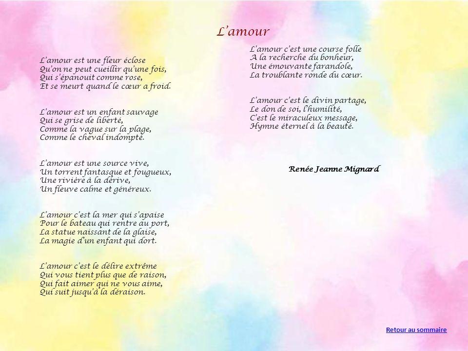 Lamour Lamour est une fleur éclose Quon ne peut cueillir quune fois, Qui sépanouit comme rose, Et se meurt quand le cœur a froid.
