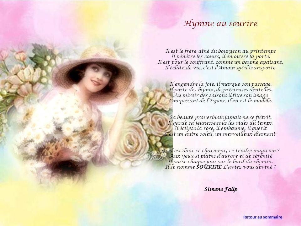 Hymne au sourire Il est le frère aîné du bourgeon au printemps Il pénètre les cœurs, il en ouvre la porte.