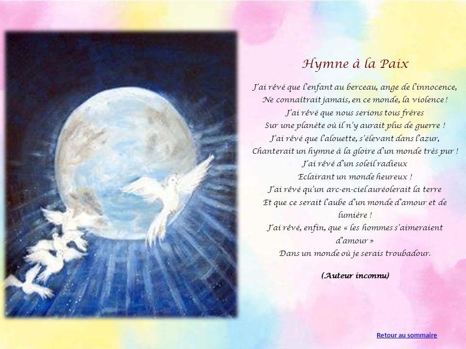 Hymne à la Paix Jai rêvé que lenfant au berceau, ange de linnocence, Ne connaîtrait jamais, en ce monde, la violence .